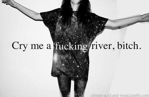bitch, bitchy quotes, black and white, cry, cry me a river, fashion