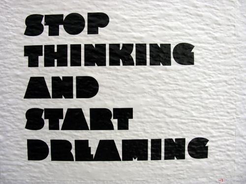 189 pine, dream, dreaming, font, graffiti, mensagem, message, phrases, quote, quotes, sayings, stop thinking start dreaming, text, texto, thinking, type, typography, words, words of wisdom