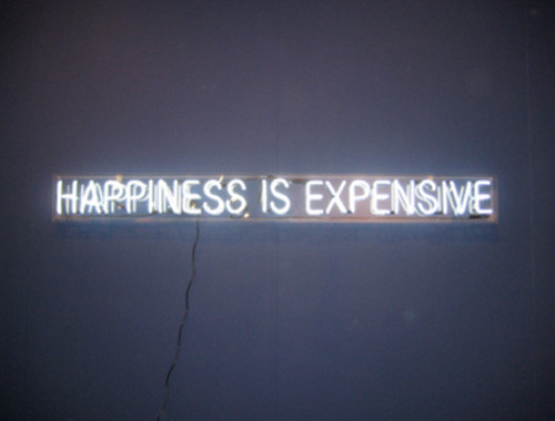 axiom, happiness, happiness is expensive, happy, light, money