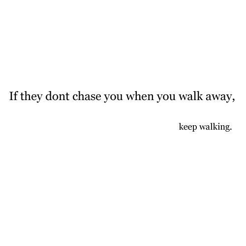 advise, chase, heartbreak, keep walking, life, life love