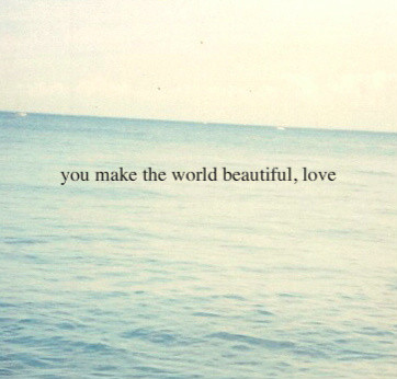 beautiful, beauty, love, quote, quoted, scenic