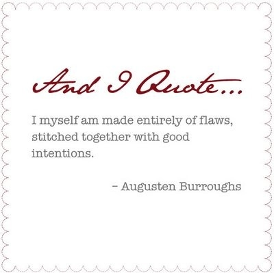 augusten, burroughs, flaws, good intentions, inspiration, myself, poetic, quotation, quote, quotes, visual text, words