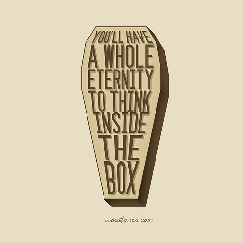 box, illustration, irony, life, metaphor, quote, true, truth, wisdom, word play