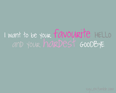 favourite, goodbye, hardest, hello, i want, quote