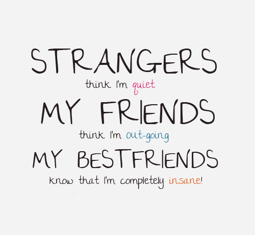 bestfriends, friends, insane, out going, quiet, quote, strangers, think