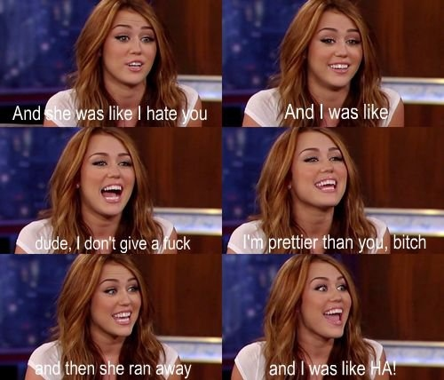 and i was like stfu, awesome, beautiful, bitches stfu shes cute, cake face, cyrus, disgusting, diva, dude, dumb bitch, ewwwwwwwwwwwwwwwwwww, fat, fucker, fun, funny, gross, haha, hate her, hater, i hate you, i love you, leave her alone, like, lol
